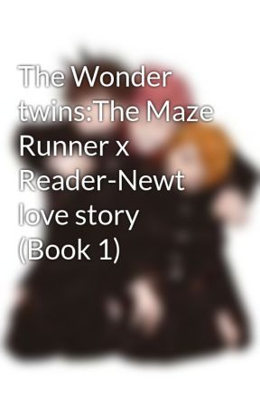 The Wonder twins:The Maze Runner x Reader-Newt love story (Book 1) by stacky_stefens