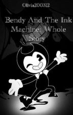 Bendy And The Ink Machine: Whole Story by Olivia200312