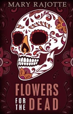 Flowers for the Dead by MaryRajotte