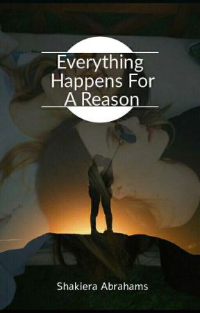 Everything happens for a Reason by shakieraAbrahams