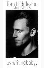 Short Stories // Tom Hiddleston by writingbabyy