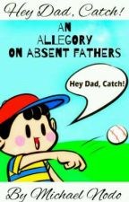 Hey Dad Catch! : An Allegory On Absent or Missing Fathers by Michael_nodojr