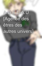 A.D.E.D.A.U [Agence des êtres des autres univers] by NanaoLevi