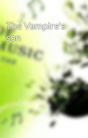 The Vampire's son by best_friend11