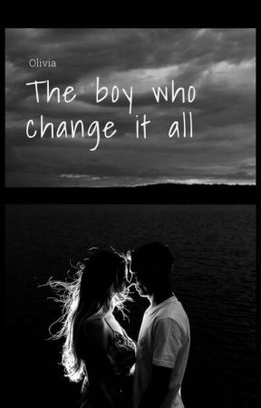 The Boy Who Change It All by OliviaGonzalez7