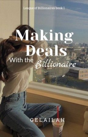 Making Deals with the Billionaire (Completed) by Gelailah