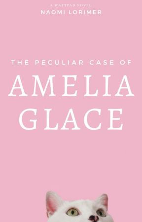 The Peculiar Case of Amelia Glace (COMING SOON) by nlori1234
