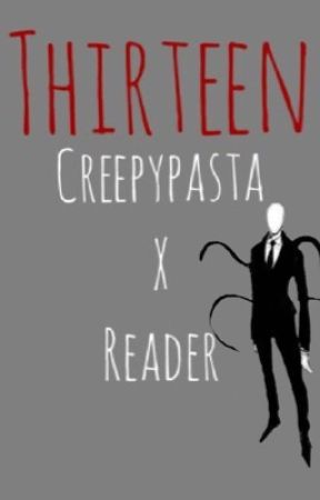 Thirteen [Creepypasta x Reader]  by LifeisFunandGreat