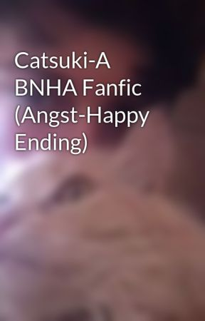 Catsuki-A BNHA Fanfic (Angst-Happy Ending) by KakesuWolf