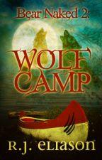 Wolf Camp (Bear Naked 2) by RJEliason