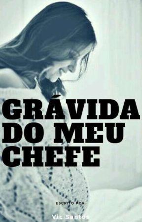 (EM BREVE) GRÁVIDA DO MEU CHEFE by Vicsantos345