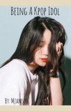 Being A Kpop Idol by mjamsoo