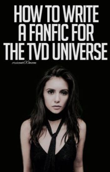 HOW TO WRITE A FANFIC FOR THE TVD UNIVERSE