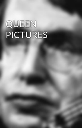 QUEEN PICTURES by ILoveChaaps