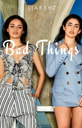 Bad Things - A Camren Fanfic by liabehz