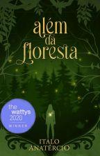 Além da Floresta   Versão Wattys 2020, de ItaloAnatercioS