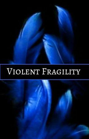 || VIOLENT FRAGILITY || by La--Petite--Mort