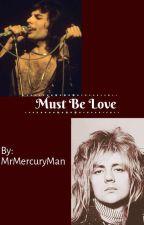 Must Be Love by MrMercuryMan
