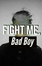 Fight Me, Bad Boy by kyleeb04