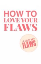 How to Love Your Flaws by ilovemyflaws