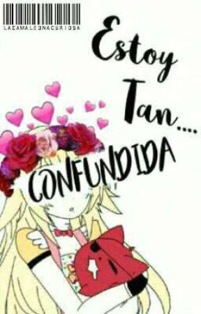 Estoy Tan... Confundida. by LaCamaleonaCuriosa