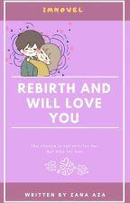 Rebirth And Will Love You by ZanaSeiyuu