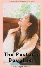 The Pastor's Daughter [BLACKPINK ROSÉ x FemReader] by ChaengsCheeks