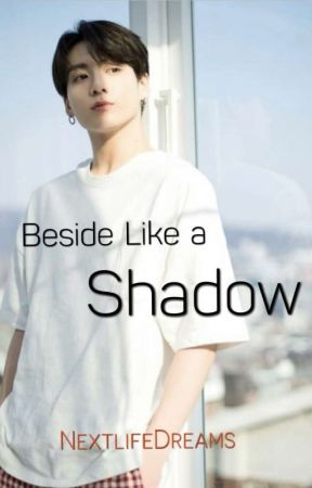 Beside Like a Shadow - [JK FF]  by NextlifeDreams
