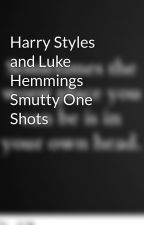 Harry Styles and Luke Hemmings Smutty One Shots by Demolitionlovers25