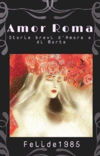 Amor Roma- storie brevi d'Amore e di Morte cover