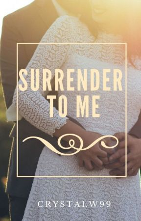 Surrender to Me (Available in paperback & eBook-SAMPLE) by CrystalW99