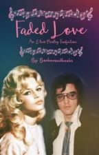 Faded Love [Elvis Presley] by bonbonsandbooks