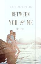 Between You & Me (Currently Being Edited) by badhabits-