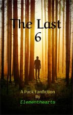 The Last 6 (A Pack Fanfic) by ElementHearts