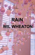 RAIN // WIL WHEATON by amxliaaaaa