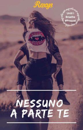 Nessuno A Parte Te (Until I Breathe #Prequel) by _Roxys_
