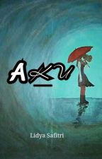 """""""AKU"""" [END]✓ by Lidya_safitri"""