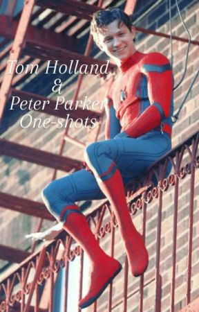 Tom Holland & Peter Parker One-Shots by Tom-fanfic-Holland