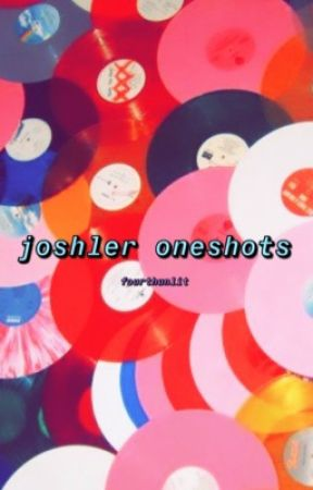 joshler oneshots  by fourthunlit
