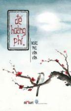 Đế Hoàng Phi - Hoại Phi Vãn Vãn (P1) by ChanMeika0