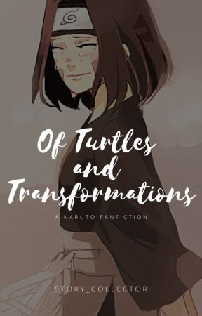 Of Turtles and Transformations (A Naruto Fanfiction) by Story_Collector