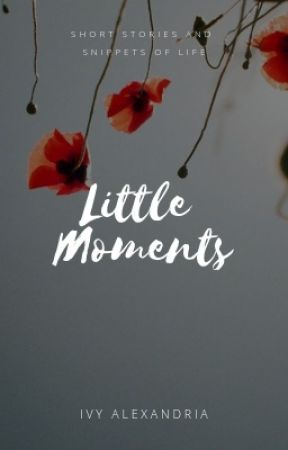 Little Moments by ivyfollowsthesun