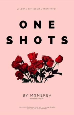 ONE SHOTS {Random} by MGNerea