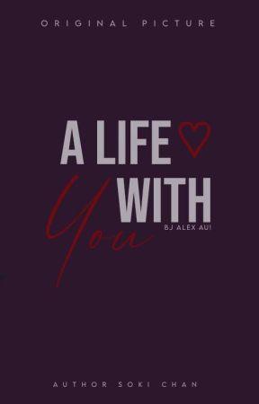 A Life With You    ʙᴊ ᴀʟᴇx ᴀᴜ!© by Soki_chan
