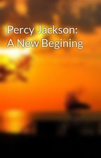 Percy Jackson: A New Begining by Cheese-loving-duck