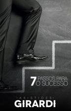 7 PASSOS PARA O SUCESSO by Girardi1954