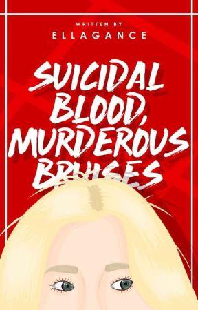 Suicidal Blood, Murderous Bruises by Ellagance