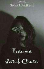 Trauma Jatuh Cinta [Tahap Revisi] by SoniaLya6
