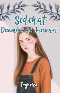 Sedekat Desember Ke Januari (TAMAT ✔) cover