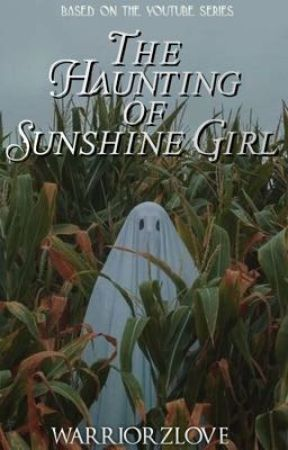 The Haunting of Sunshine Girl by WarriorzLove